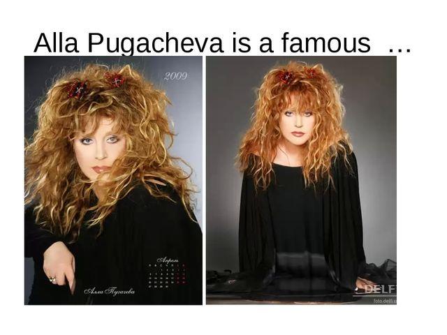 Alla Pugacheva is а famous …