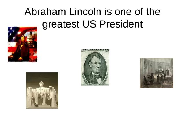 Abraham Lincoln is one of the greatest US President