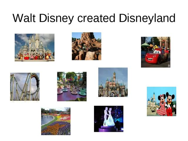 Walt Disney created Disneyland