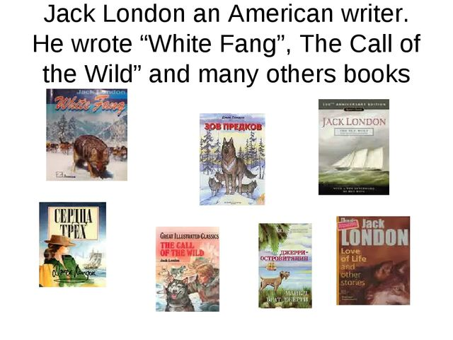 "Jack London an American writer. He wrote ""White Fang"", The Call of the Wild""..."