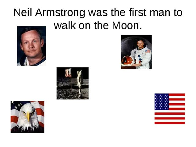 Neil Armstrong was the first man to walk on the Moon.