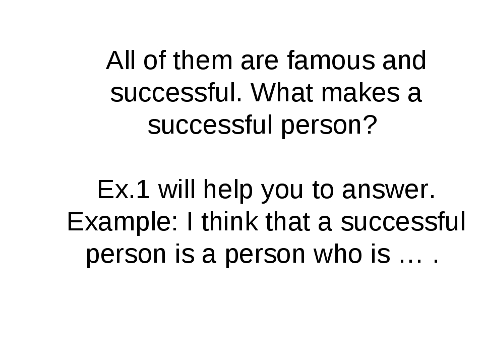 All of them are famous and successful. What makes a successful person? Ex.1 w...