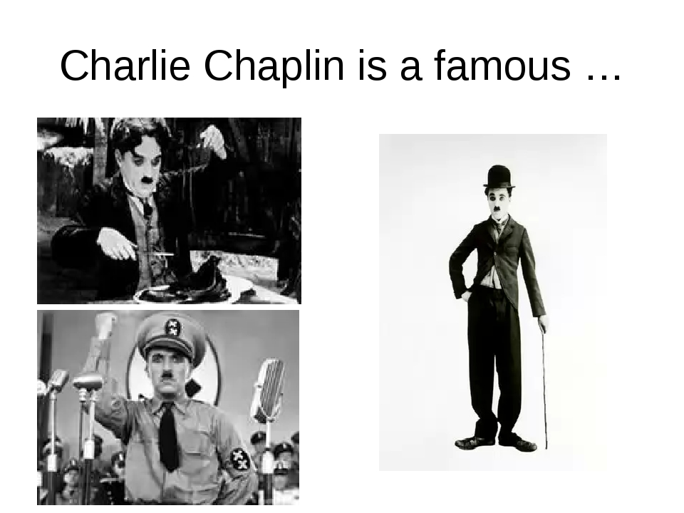 Charlie Chaplin is a famous …