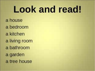 Look and read! a house a bedroom a kitchen a living room a bathroom a garden