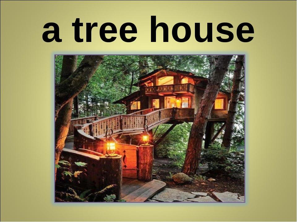 a tree house