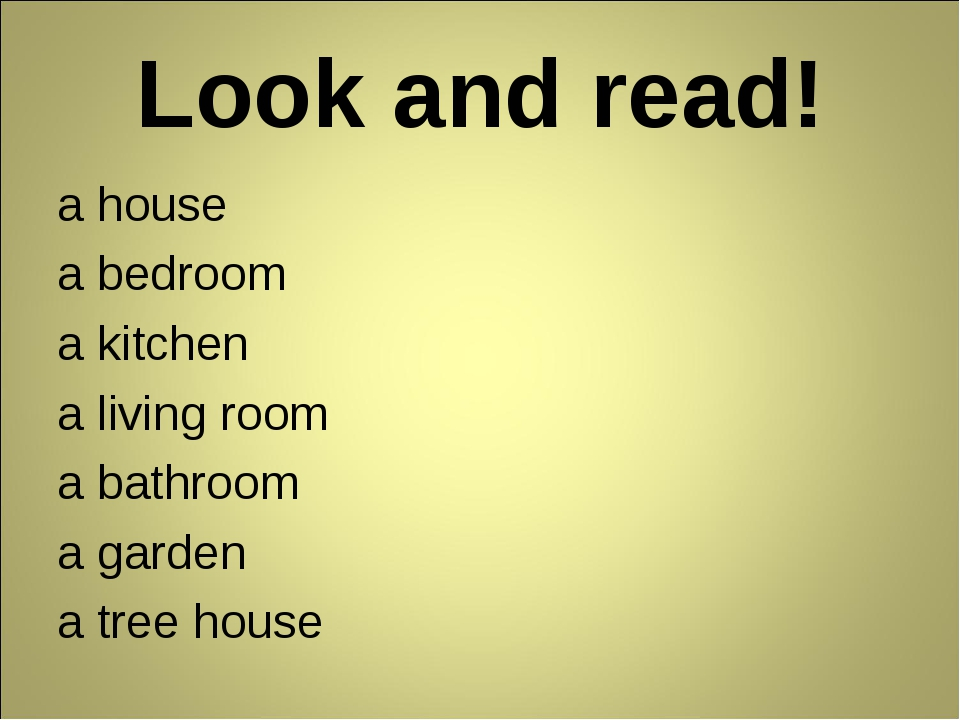 Look and read! a house a bedroom a kitchen a living room a bathroom a garden...