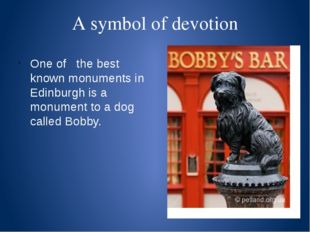 A symbol of devotion One of the best known monuments in Edinburgh is a monume