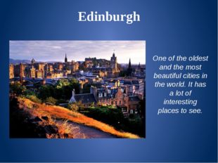 Edinburgh One of the oldest and the most beautiful cities in the world. It ha