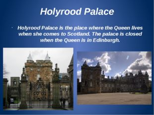 Holyrood Palace Holyrood Palace is the place where the Queen lives when she c