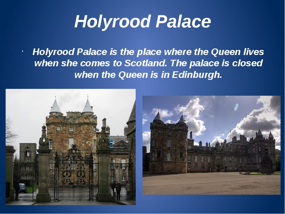 Holyrood Palace Holyrood Palace is the place where the Queen lives when she c...