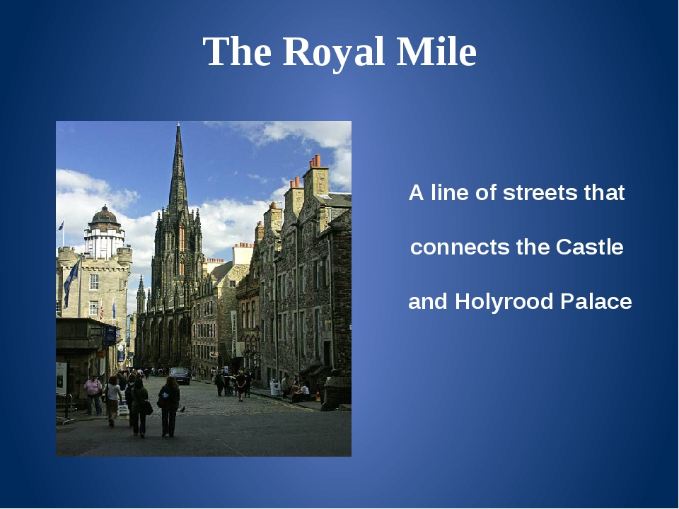 The Royal Mile A line of streets that connects the Castle and Holyrood Palace