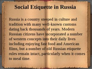 Social Etiquette in Russia Russia is a country steeped in culture and traditi