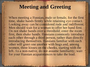 Meeting and Greeting When meeting a Russian, male or female, for the first ti