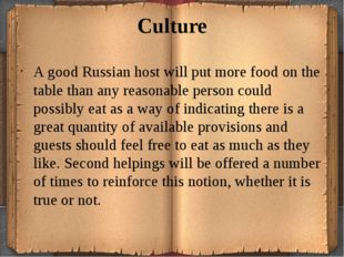 Culture A good Russian host will put more food on the table than any reasonab