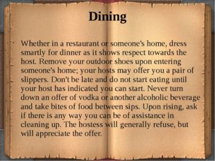 Dining Whether in a restaurant or someone's home, dress smartly for dinner as