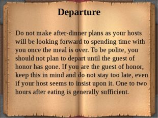 Departure Do not make after-dinner plans as your hosts will be looking forwar