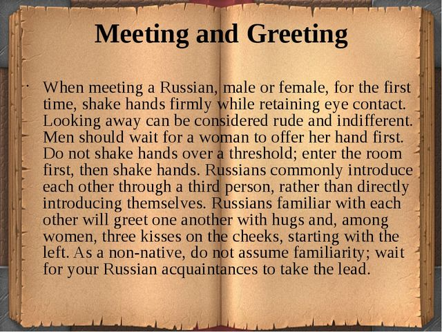 Meeting and Greeting When meeting a Russian, male or female, for the first ti...