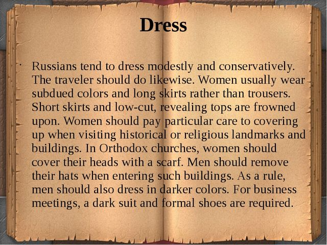 Dress Russians tend to dress modestly and conservatively. The traveler should...