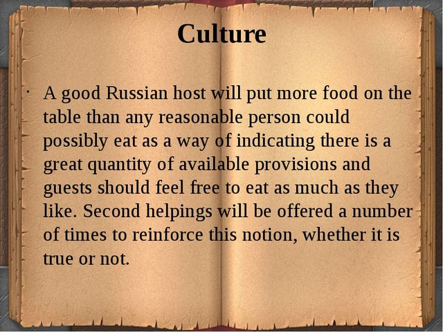 Culture A good Russian host will put more food on the table than any reasonab...