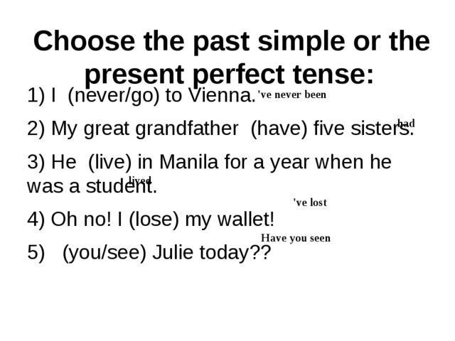 Choose the past simple or the present perfect tense:	 1) I (never/go) to Vien...