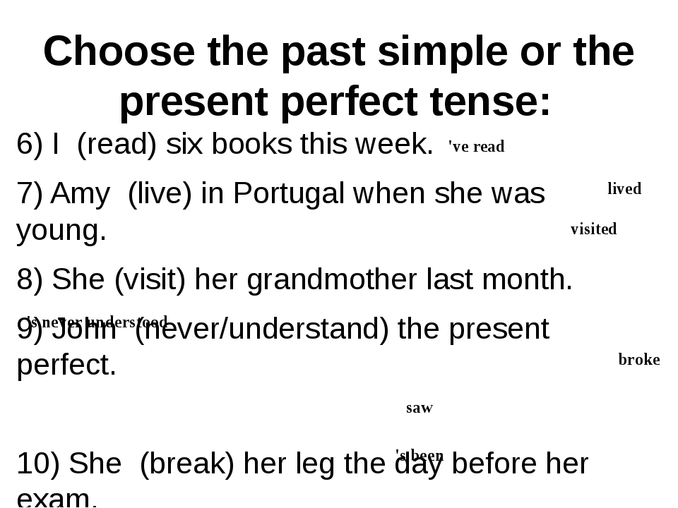 Choose the past simple or the present perfect tense:	 6) I (read) six books t...