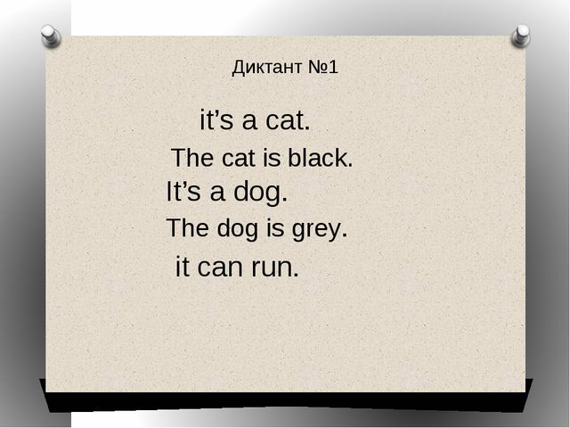Диктант №1 it's a cat. The cat is black. It's a dog. The dog is grey. it can...