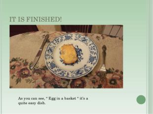 """IT IS FINISHED! As you can see, """" Egg in a basket """" it's a quite easy dish."""