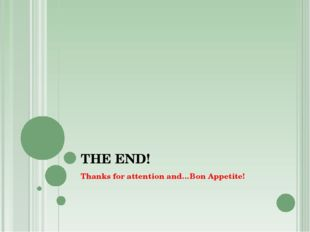 THE END! Thanks for attention and…Bon Appetite!