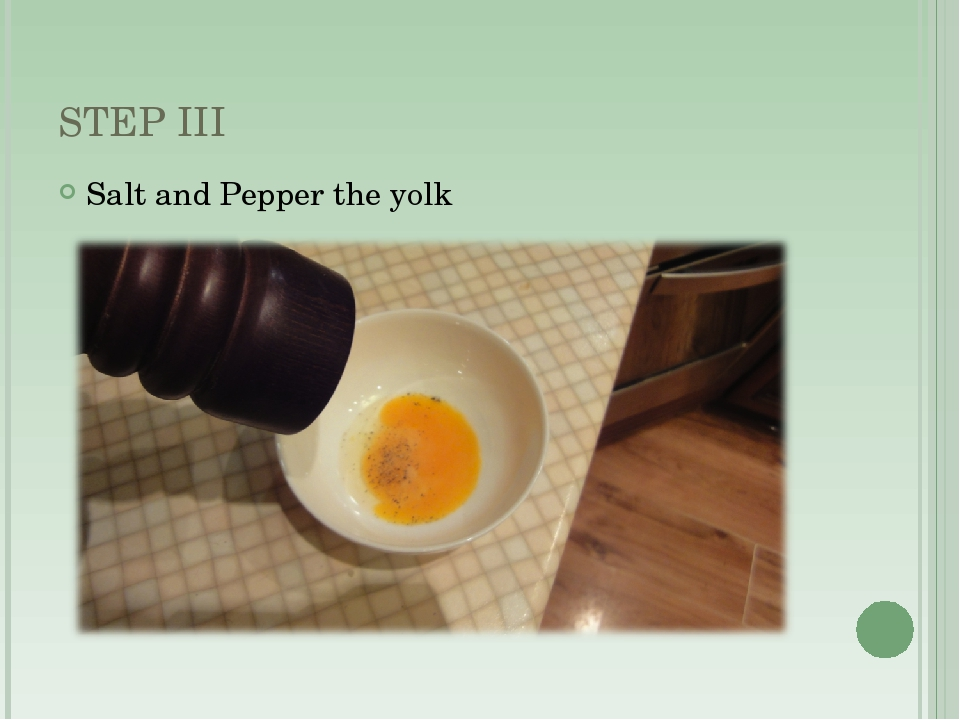 STEP III Salt and Pepper the yolk