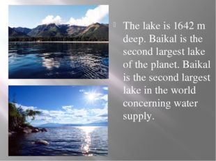 The lake is 1642 m deep. Baikal is the second largest lake of the planet. Ba