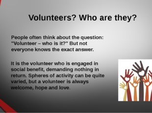 """Volunteers? Who are they? People often think about the question: """"Volunteer –"""