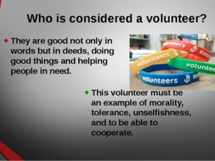 Who is considered a volunteer? They are good not only in words but in deeds,