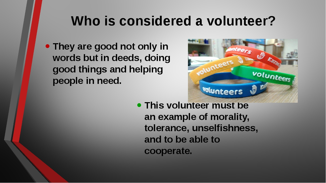 Who is considered a volunteer? They are good not only in words but in deeds,...
