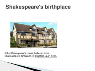 Shakespeare's birthplace John Shakespeare's house, believed to be Shakespeare