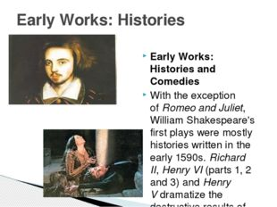 Early Works: Histories and Comedies With the exception of Romeo and Juliet, W