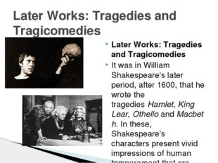 Later Works: Tragedies and Tragicomedies It was in William Shakespeare's late