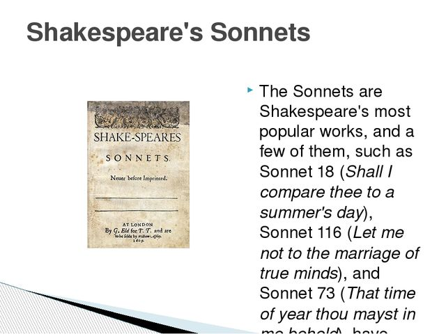 The Sonnets are Shakespeare's most popular works, and a few of them, such as ...