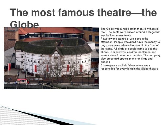The most famous theatre—the Globe The Globe was a huge amphitheatre without a...