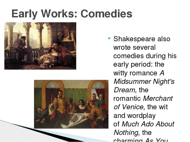 Shakespeare also wrote several comedies during his early period: the witty ro...
