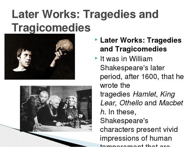 Later Works: Tragedies and Tragicomedies It was in William Shakespeare's late...