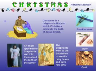 Gold Frankincense Christmas is a religious holiday on which Christians celebr