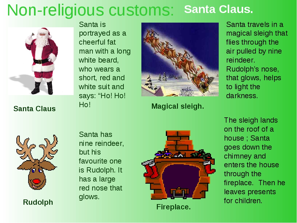 Non-religious customs: Santa Claus Santa is portrayed as a cheerful fat man w...