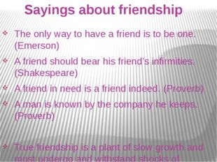 Sayings about friendship The only way to have a friend is to be one. (Emerso