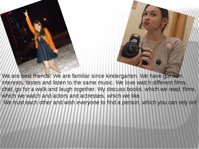 We are best friends! We are familiar since kindergarten. We have got own int...