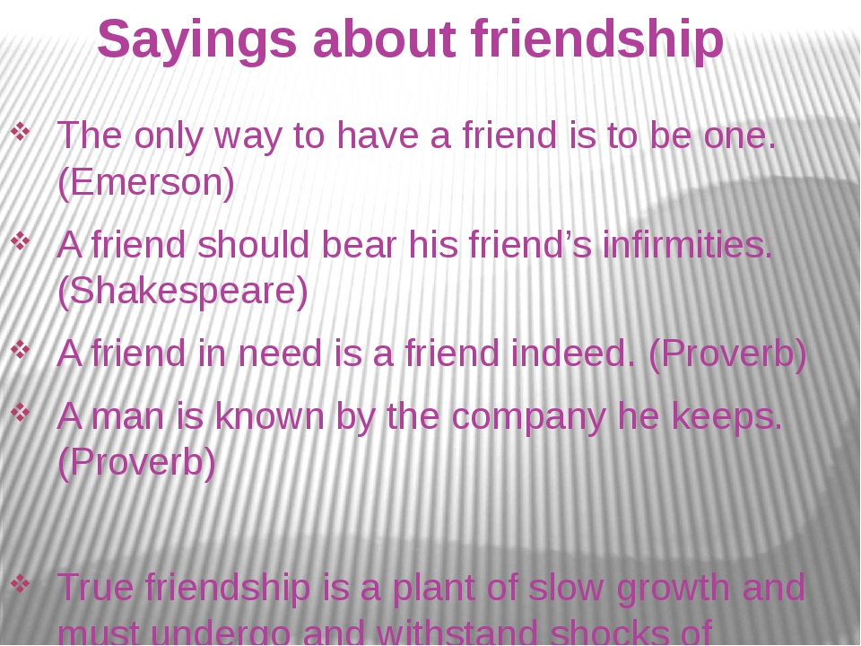 Sayings about friendship The only way to have a friend is to be one. (Emerso...