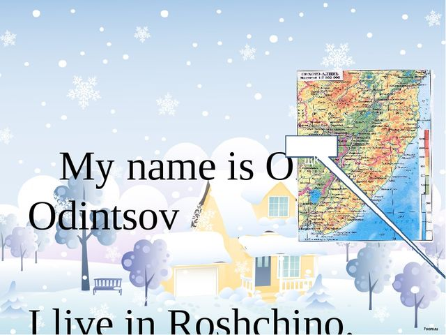 My name is Oleg Odintsov I live in Roshchino. It's a nice village in the nor...