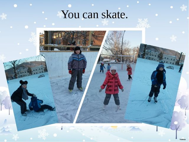 You can skate.