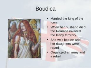 Boudica Married the king of the Iceni When her husband died the Romans invade