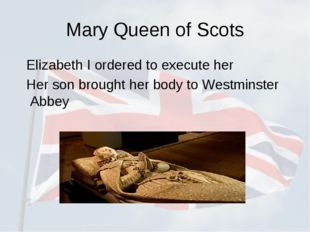 Mary Queen of Scots Elizabeth I ordered to execute her Her son brought her bo
