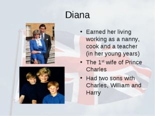 Diana Earned her living working as a nanny, cook and a teacher (in her young